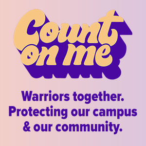 Count on Me: Warriors together. Protecting our campus & our community.